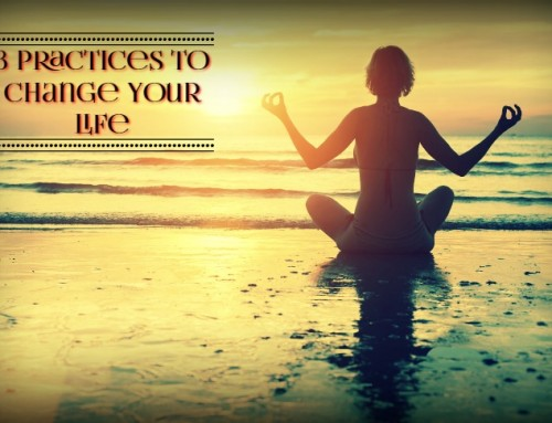 3 Practices to Change Your Life