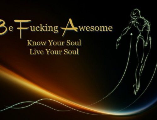 Be Fucking Awesome – Know Your Soul, Live Your Soul